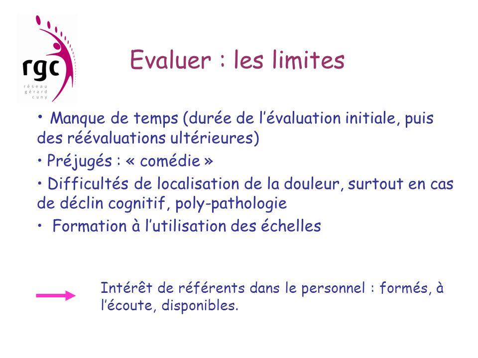 Evaluer : les limites Manque de temps (durée de lévaluation initiale, puis des réévaluations ultérieures) Préjugés : « comédie » Difficultés de locali