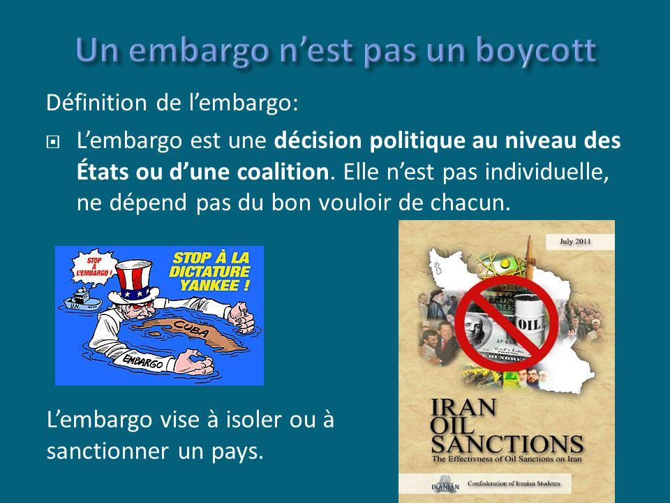 Définition de lembargo: Lembargo est une décision politique au niveau des États ou dune coalition.
