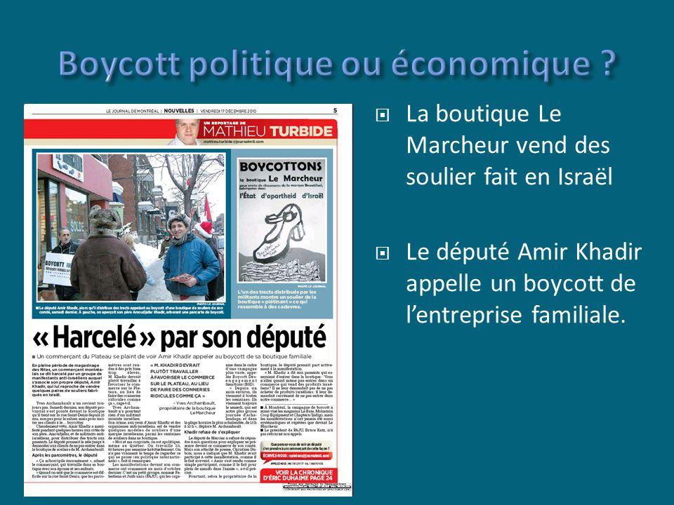 La boutique Le Marcheur vend des soulier fait en Israël Le député Amir Khadir appelle un boycott de lentreprise familiale.