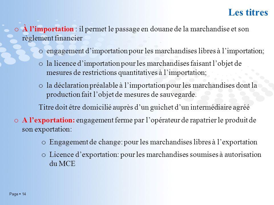Page 14 Les titres o À limportation : il permet le passage en douane de la marchandise et son règlement financier o engagement dimportation pour les m