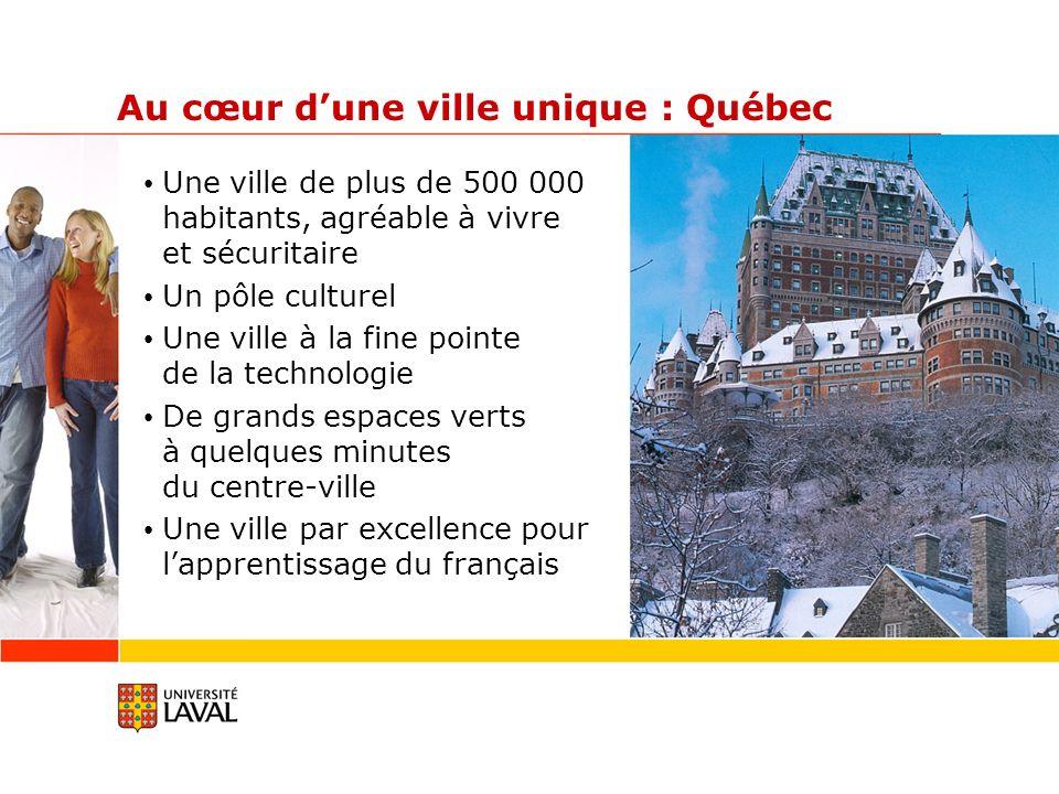 Au cœur dune ville unique : Québec Une ville de plus de 500 000 habitants, agréable à vivre et sécuritaire Un pôle culturel Une ville à la fine pointe de la technologie De grands espaces verts à quelques minutes du centre-ville Une ville par excellence pour lapprentissage du français