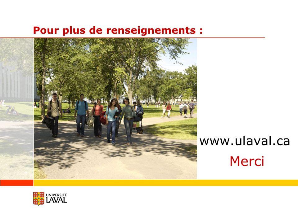 Pour plus de renseignements : www.ulaval.ca Merci
