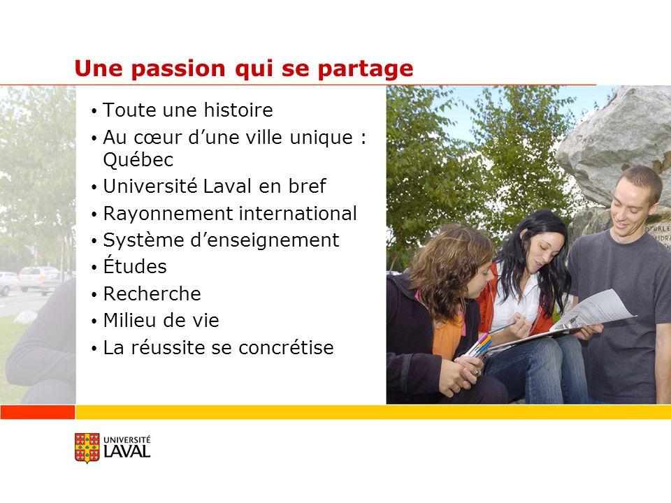 Une passion qui se partage Toute une histoire Au cœur dune ville unique : Québec Université Laval en bref Rayonnement international Système denseignem