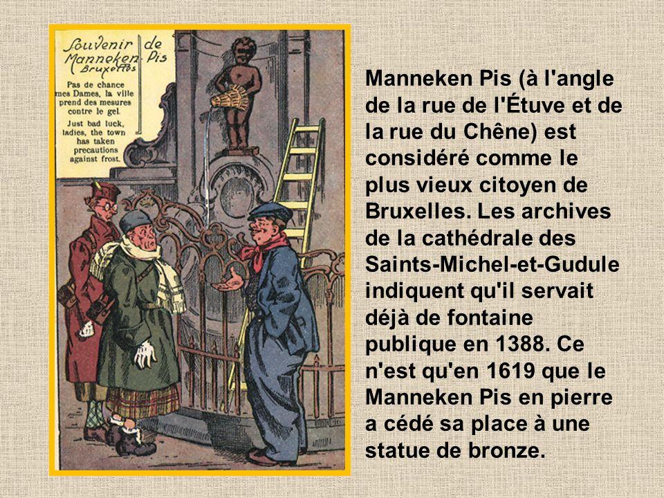 Manneken Pis (à l angle de la rue de l Étuve et de la rue du Chêne) est considéré comme le plus vieux citoyen de Bruxelles.