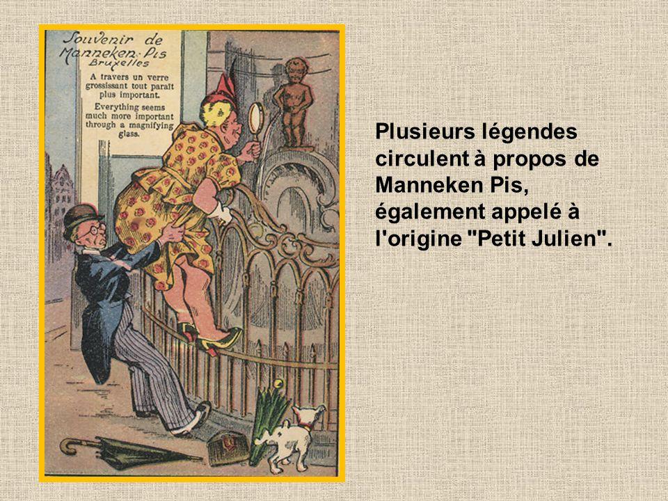 Plusieurs légendes circulent à propos de Manneken Pis, également appelé à l origine Petit Julien .