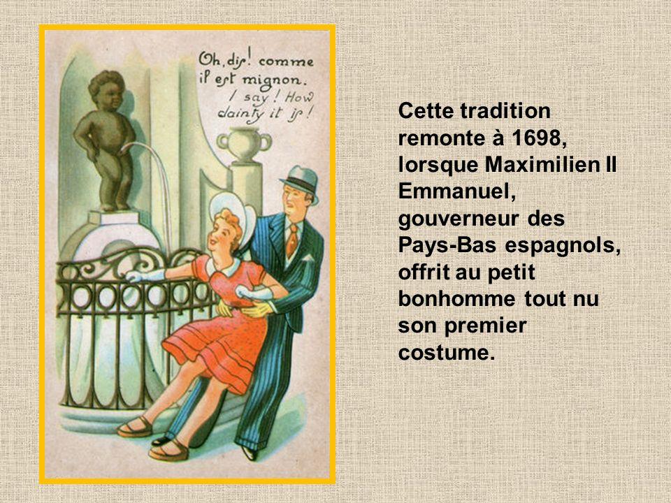 Cette tradition remonte à 1698, lorsque Maximilien II Emmanuel, gouverneur des Pays-Bas espagnols, offrit au petit bonhomme tout nu son premier costume.
