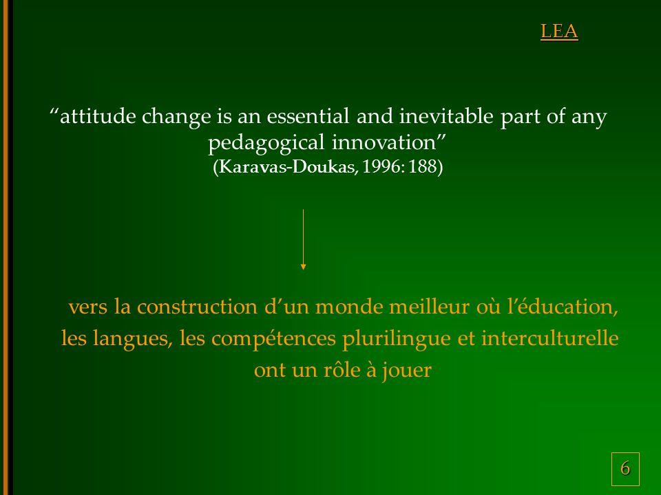 6 LEA attitude change is an essential and inevitable part of any pedagogical innovation (Karavas-Doukas, 1996: 188) vers la construction dun monde meilleur où léducation, les langues, les compétences plurilingue et interculturelle ont un rôle à jouer