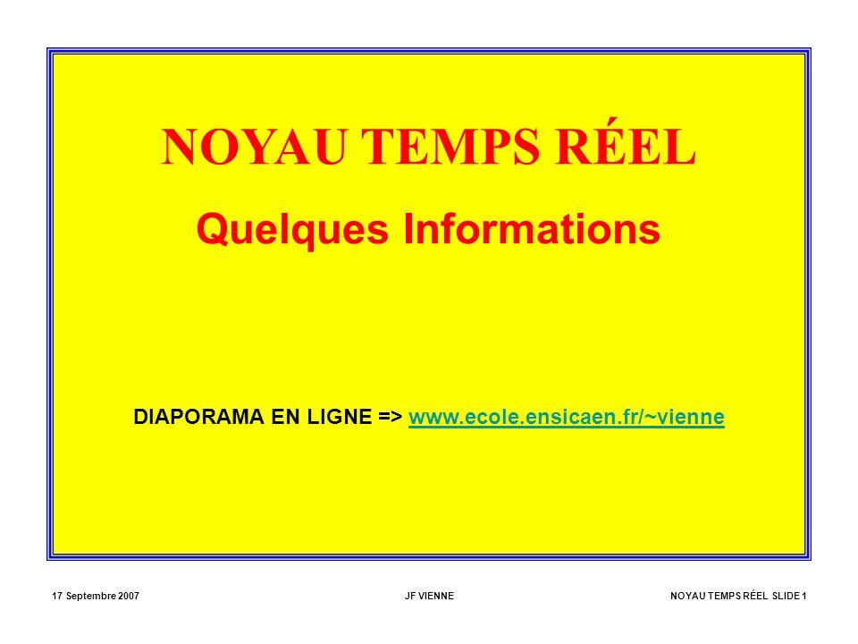 17 Septembre 2007JF VIENNENOYAU TEMPS RÉEL SLIDE 1 NOYAU TEMPS RÉEL Quelques Informations DIAPORAMA EN LIGNE => www.ecole.ensicaen.fr/~viennewww.ecole.ensicaen.fr/~vienne