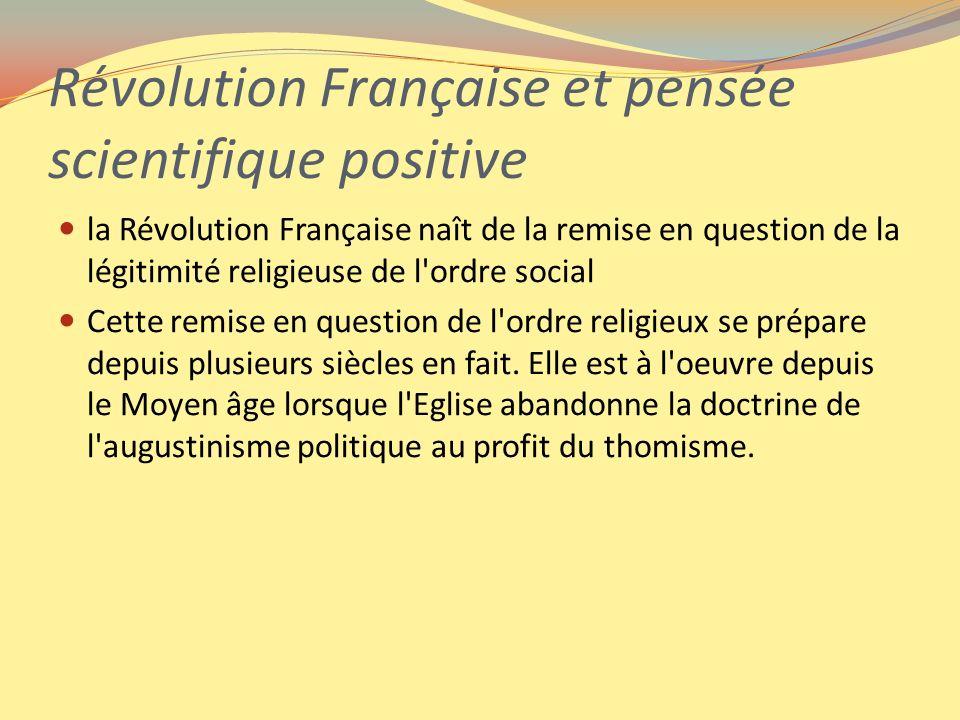 Révolution Française et pensée scientifique positive la Révolution Française naît de la remise en question de la légitimité religieuse de l'ordre soci