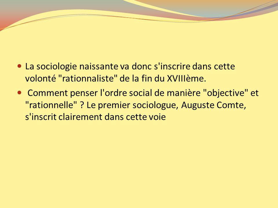La sociologie naissante va donc s'inscrire dans cette volonté
