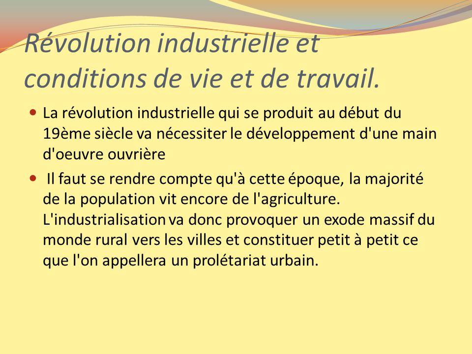 Révolution industrielle et conditions de vie et de travail. La révolution industrielle qui se produit au début du 19ème siècle va nécessiter le dévelo
