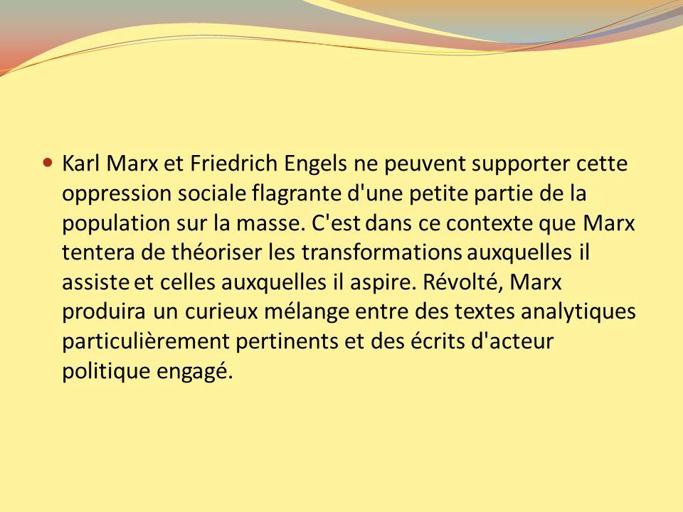 Karl Marx et Friedrich Engels ne peuvent supporter cette oppression sociale flagrante d'une petite partie de la population sur la masse. C'est dans ce
