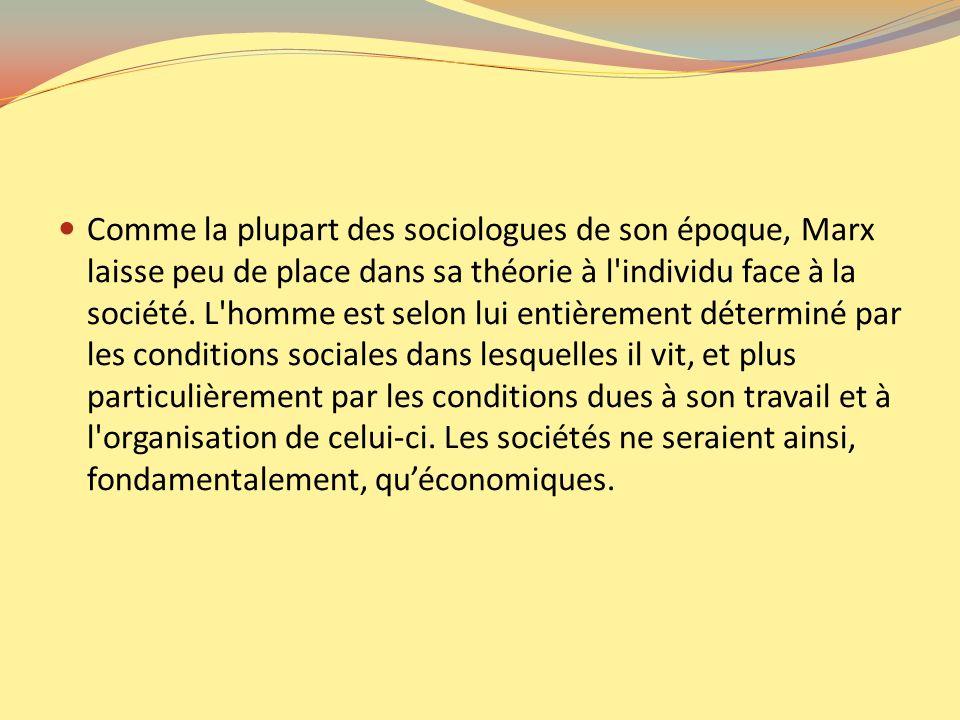 Comme la plupart des sociologues de son époque, Marx laisse peu de place dans sa théorie à l'individu face à la société. L'homme est selon lui entière