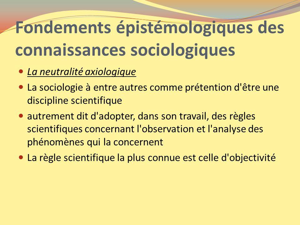 Fondements épistémologiques des connaissances sociologiques La neutralité axiologique La sociologie à entre autres comme prétention d'être une discipl