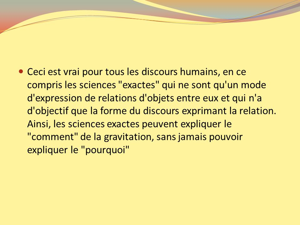 Ceci est vrai pour tous les discours humains, en ce compris les sciences