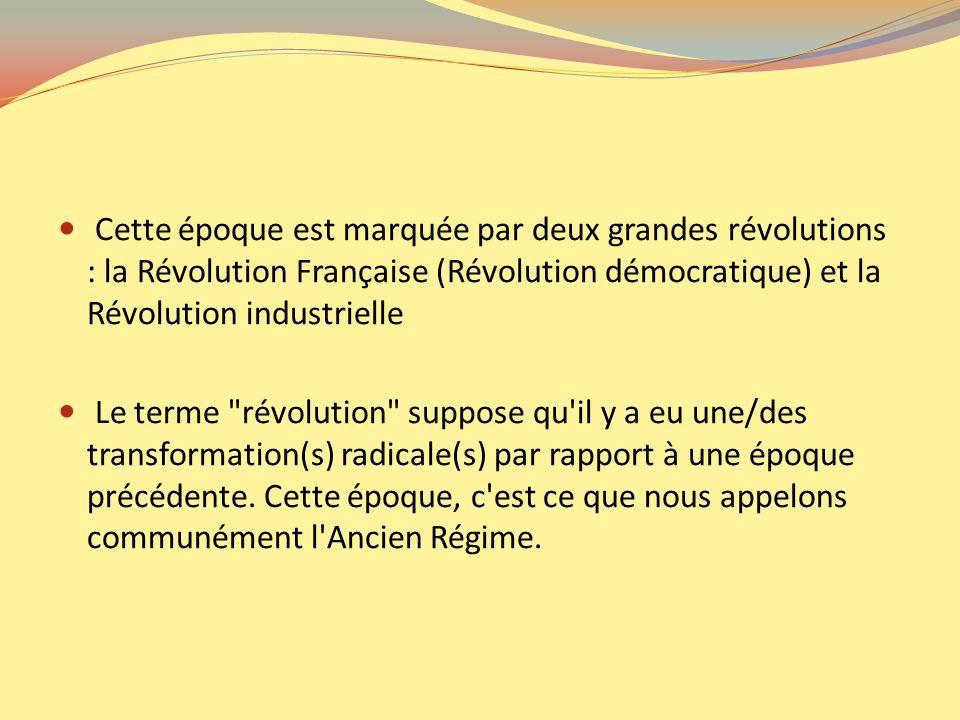Cette époque est marquée par deux grandes révolutions : la Révolution Française (Révolution démocratique) et la Révolution industrielle Le terme