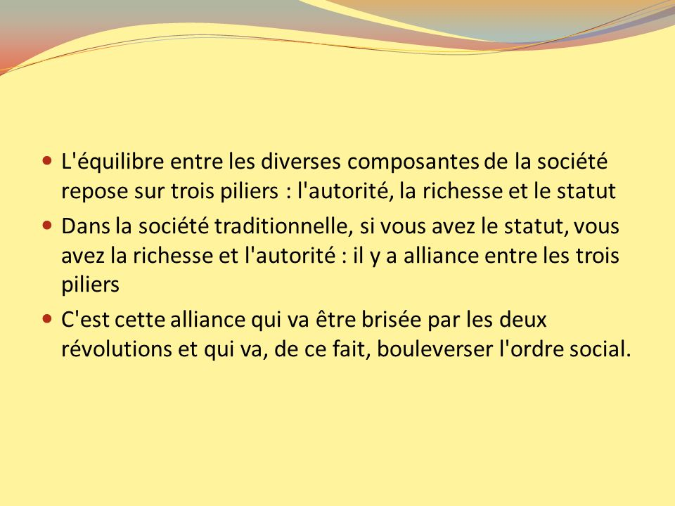 L'équilibre entre les diverses composantes de la société repose sur trois piliers : l'autorité, la richesse et le statut Dans la société traditionnell