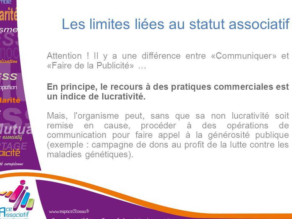 Les limites liées au statut associatif Attention ! Il y a une différence entre «Communiquer» et «Faire de la Publicité» … En principe, le recours à de