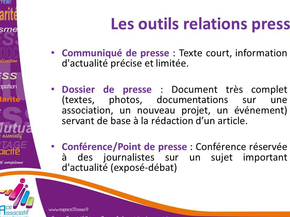 Les outils relations presse Communiqué de presse : Texte court, information d'actualité précise et limitée. Dossier de presse : Document très complet