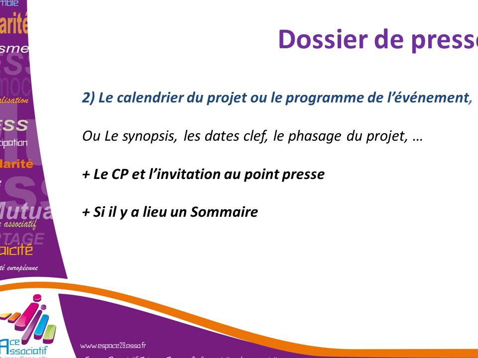 Dossier de presse 2) Le calendrier du projet ou le programme de lévénement, Ou Le synopsis, les dates clef, le phasage du projet, … + Le CP et linvita