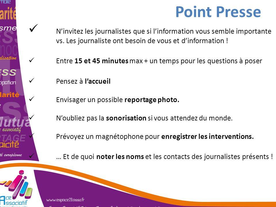 Point Presse Ninvitez les journalistes que si linformation vous semble importante vs. Les journaliste ont besoin de vous et dinformation ! Entre 15 et