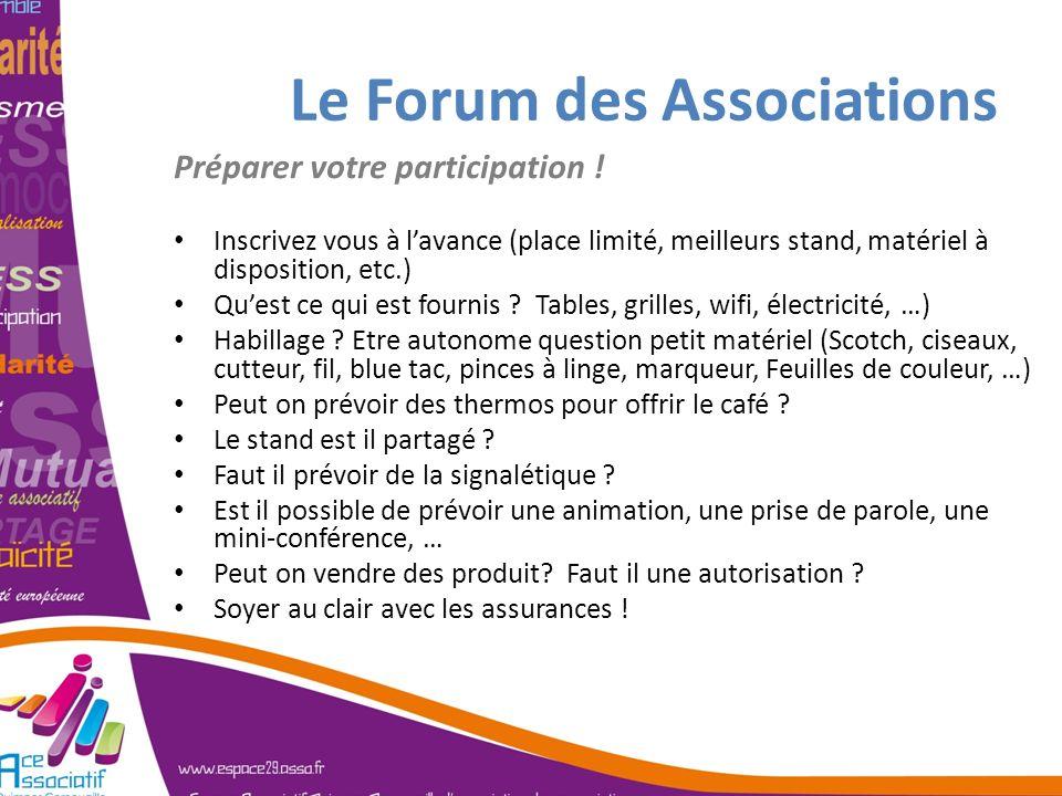 Le Forum des Associations Préparer votre participation ! Inscrivez vous à lavance (place limité, meilleurs stand, matériel à disposition, etc.) Quest