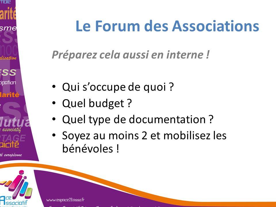Le Forum des Associations Préparez cela aussi en interne ! Qui soccupe de quoi ? Quel budget ? Quel type de documentation ? Soyez au moins 2 et mobili