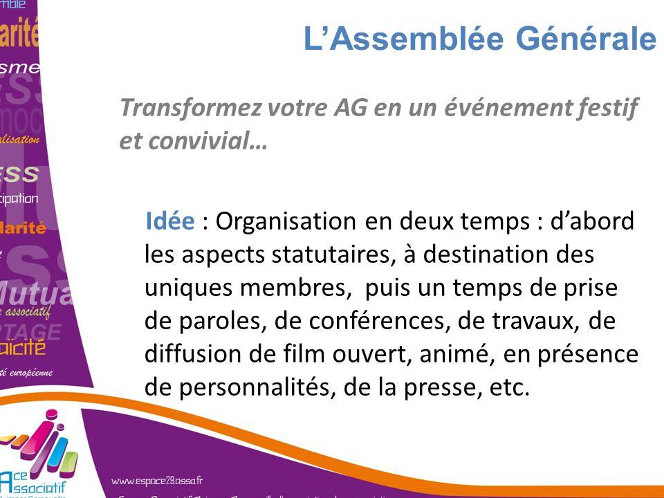 LAssemblée Générale Transformez votre AG en un événement festif et convivial… Idée : Organisation en deux temps : dabord les aspects statutaires, à de