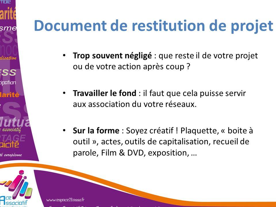 Document de restitution de projet Trop souvent négligé : que reste il de votre projet ou de votre action après coup ? Travailler le fond : il faut que
