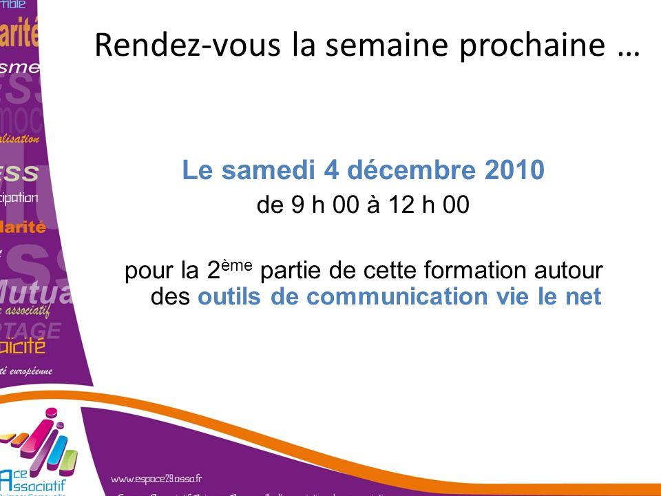 Rendez-vous la semaine prochaine … Le samedi 4 décembre 2010 de 9 h 00 à 12 h 00 pour la 2 ème partie de cette formation autour des outils de communic