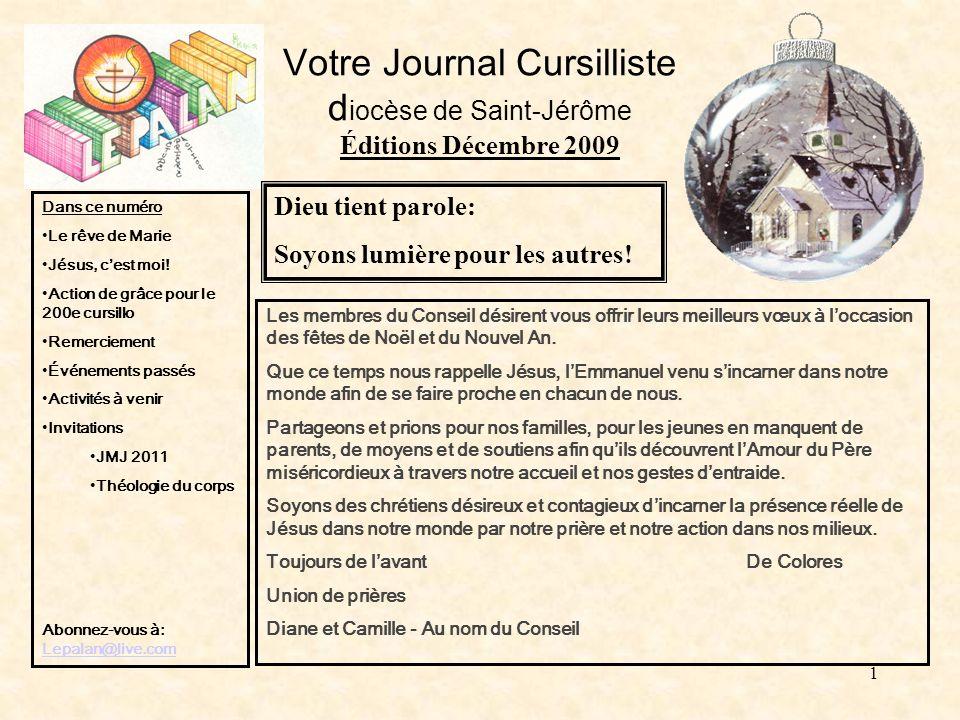 1 Votre Journal Cursilliste d iocèse de Saint-Jérôme Éditions Décembre 2009 Les membres du Conseil désirent vous offrir leurs meilleurs vœux à loccasion des fêtes de Noël et du Nouvel An.