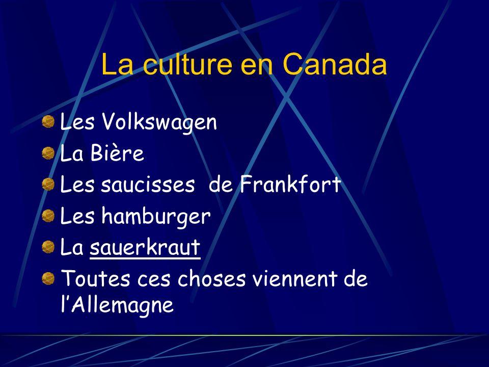 La culture en Canada Les Volkswagen La Bière Les saucisses de Frankfort Les hamburger La sauerkraut Toutes ces choses viennent de lAllemagne