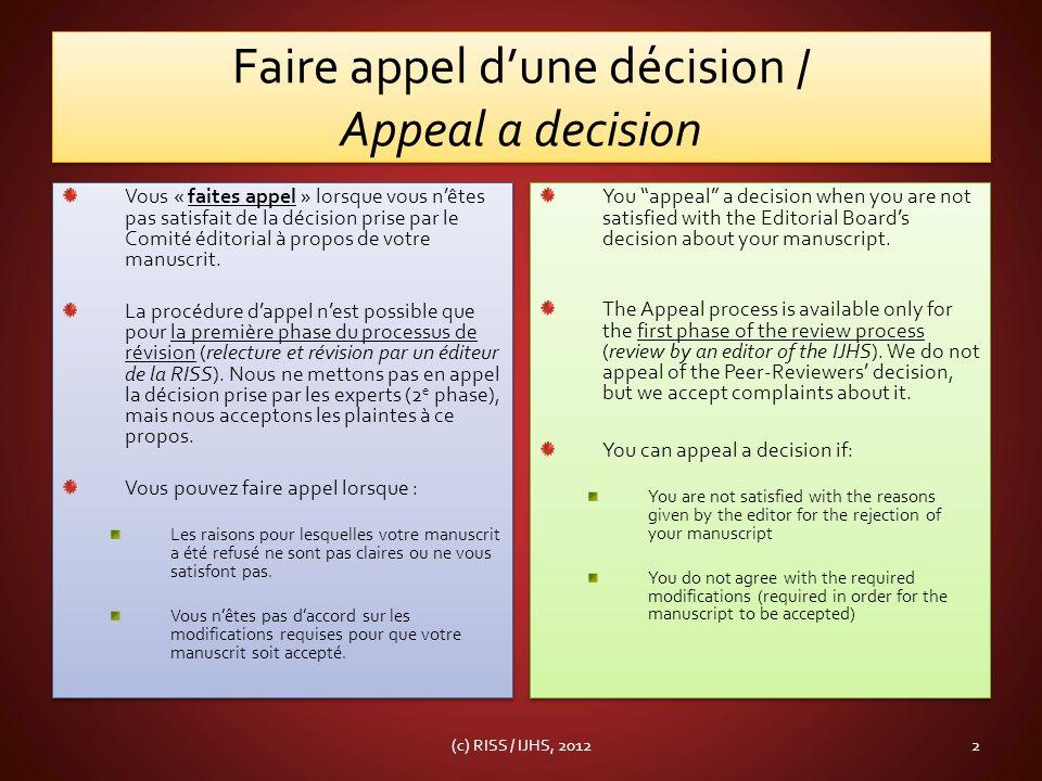 Faire appel dune décision / Appeal a decision Vous « faites appel » lorsque vous nêtes pas satisfait de la décision prise par le Comité éditorial à propos de votre manuscrit.
