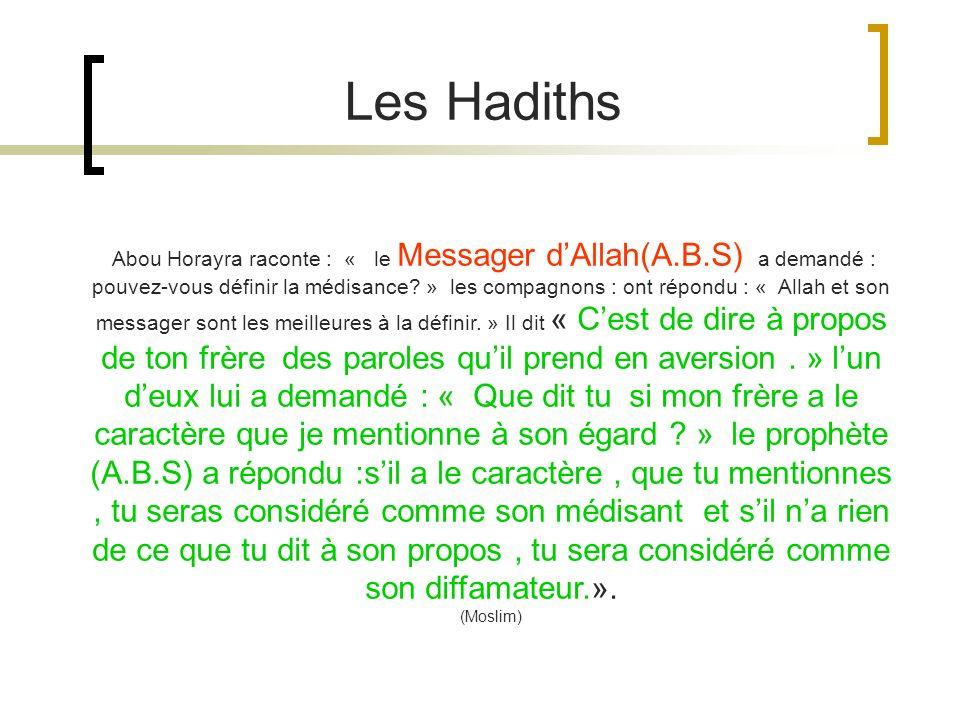Abou Horayra raconte : « le Messager dAllah(A.B.S) a demandé : pouvez-vous définir la médisance? » les compagnons : ont répondu : « Allah et son messa