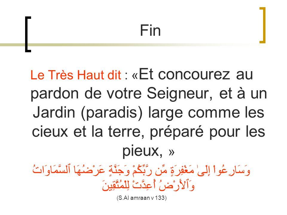 Le Très Haut dit : « Et concourez au pardon de votre Seigneur, et à un Jardin (paradis) large comme les cieux et la terre, préparé pour les pieux, » و