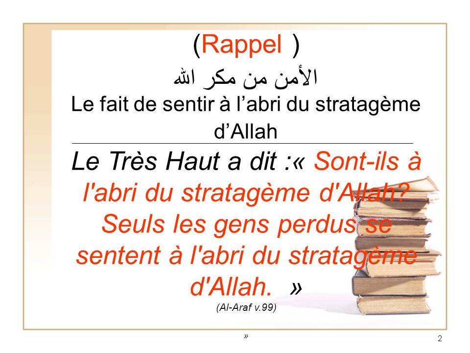 2 (Rappel ) الأمن من مكر الله Le fait de sentir à labri du stratagème dAllah Le Très Haut a dit :« Sont-ils à l'abri du stratagème d'Allah? Seuls les