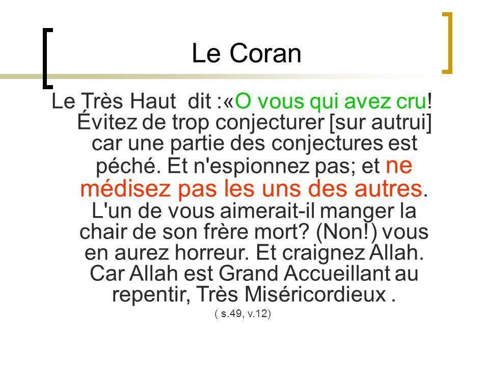 Le Coran Le Très Haut dit :«O vous qui avez cru! Évitez de trop conjecturer [sur autrui] car une partie des conjectures est péché. Et n'espionnez pas;