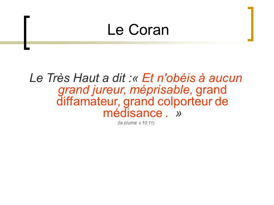 Le Coran Le Très Haut a dit :« Et n'obéis à aucun grand jureur, méprisable, grand diffamateur, grand colporteur de médisance. » (la plume v.10,11)