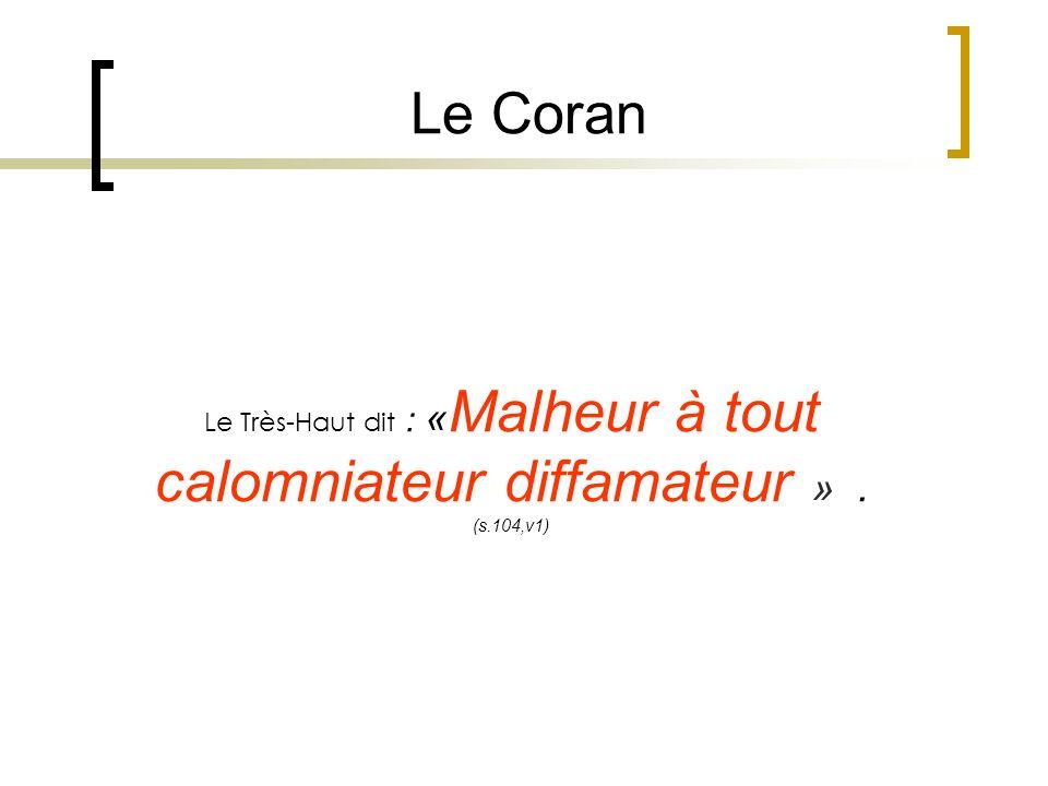 Le Très-Haut dit : « Malheur à tout calomniateur diffamateur ». (s.104,v1) Le Coran