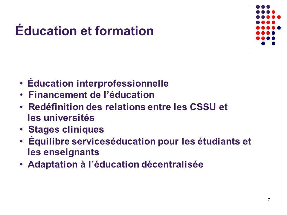 7 Éducation et formation Éducation interprofessionnelle Financement de léducation Redéfinition des relations entre les CSSU et les universités Stages cliniques Équilibre serviceséducation pour les étudiants et les enseignants Adaptation à léducation décentralisée
