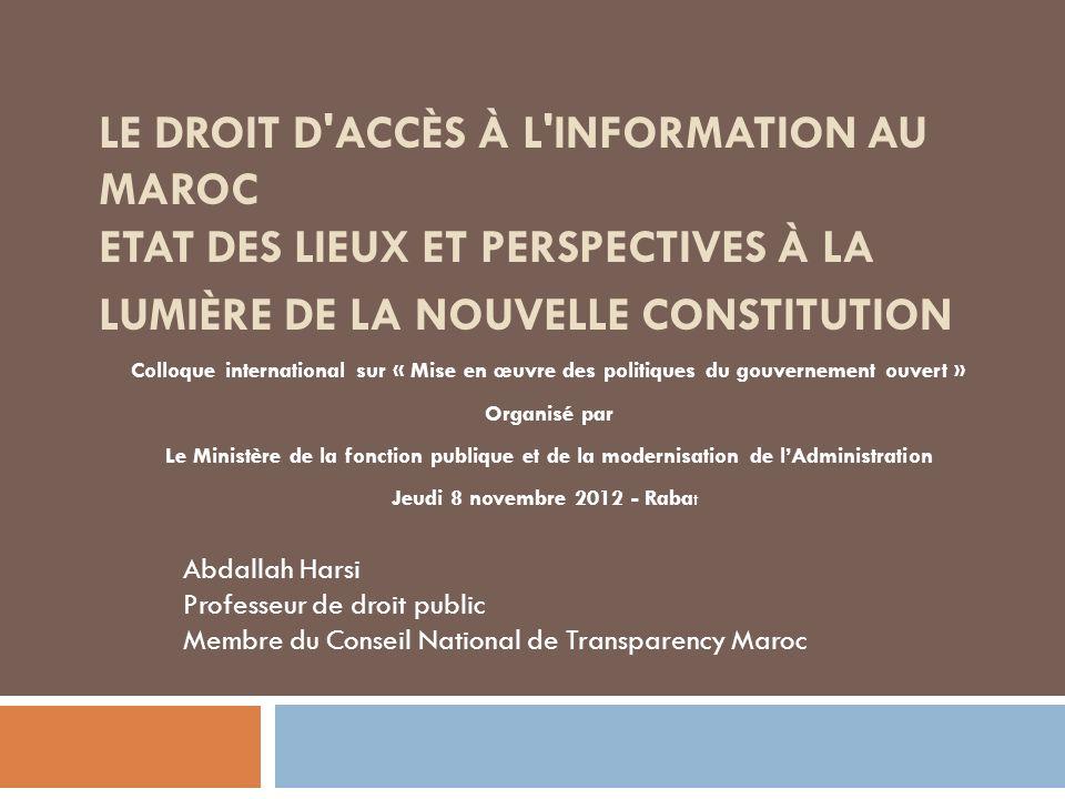 Introduction Réclamée depuis longtemps par de nombreuses composantes de la société civile marocaine, la constitutionnalisation du droit daccès à linformation a enfin eu lieu à loccasion de la promulgation de la constitution de 2011.