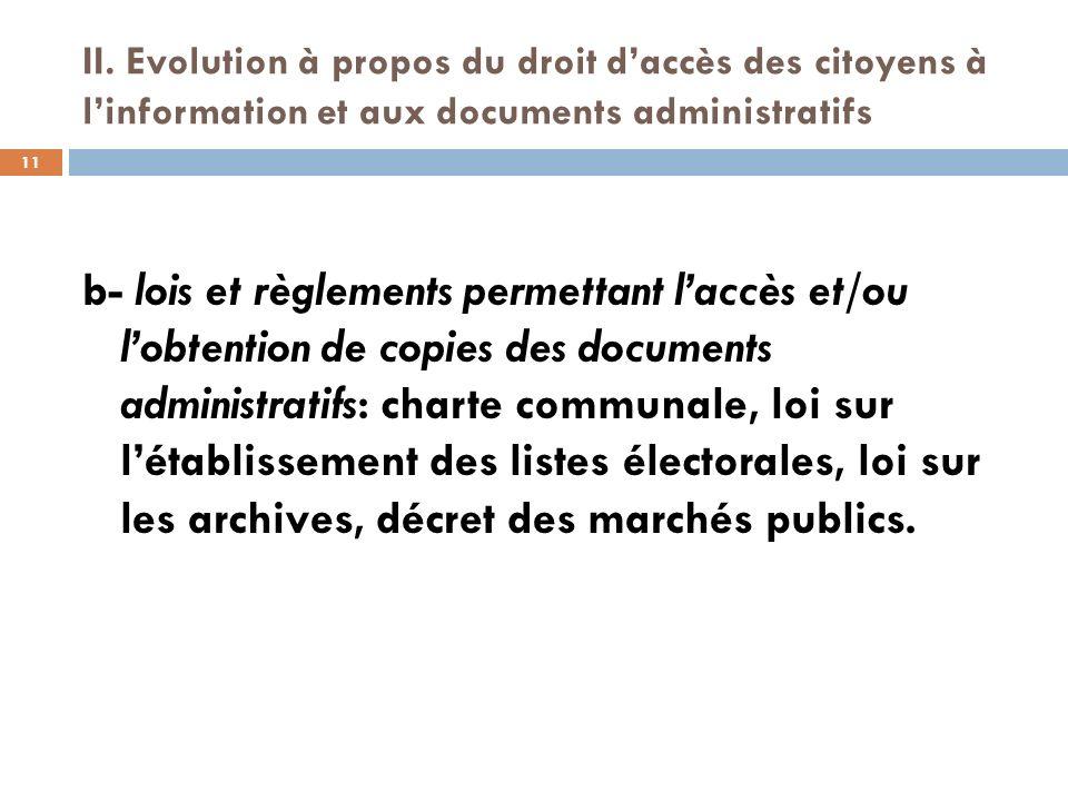 II. Evolution à propos du droit daccès des citoyens à linformation et aux documents administratifs b- lois et règlements permettant laccès et/ou lobte