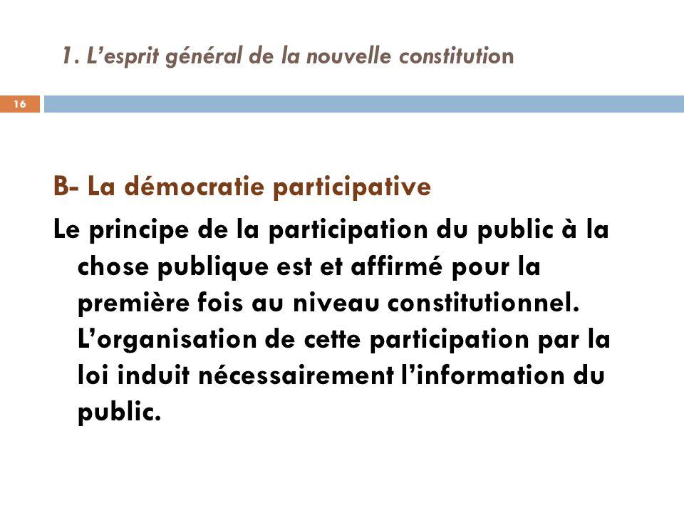 1. Lesprit général de la nouvelle constitution B- La démocratie participative Le principe de la participation du public à la chose publique est et aff