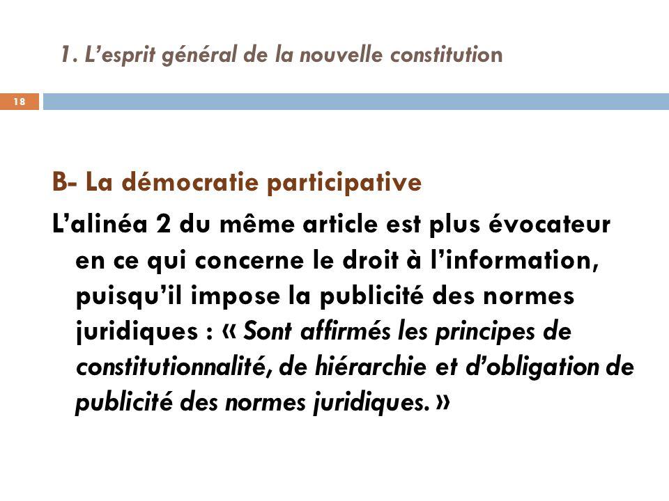 1. Lesprit général de la nouvelle constitution B- La démocratie participative Lalinéa 2 du même article est plus évocateur en ce qui concerne le droit