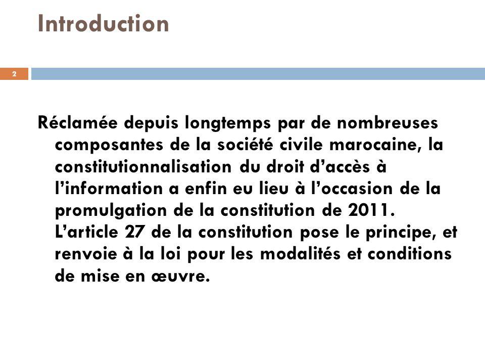 Introduction Réclamée depuis longtemps par de nombreuses composantes de la société civile marocaine, la constitutionnalisation du droit daccès à linfo