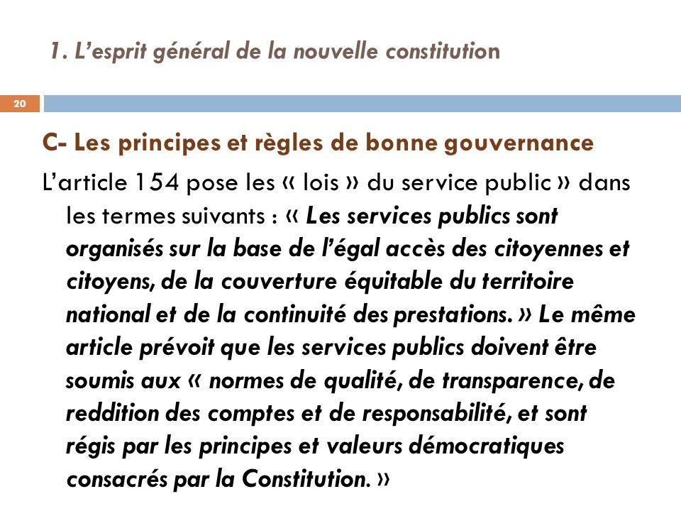 1. Lesprit général de la nouvelle constitution C- Les principes et règles de bonne gouvernance Larticle 154 pose les « lois » du service public » dans