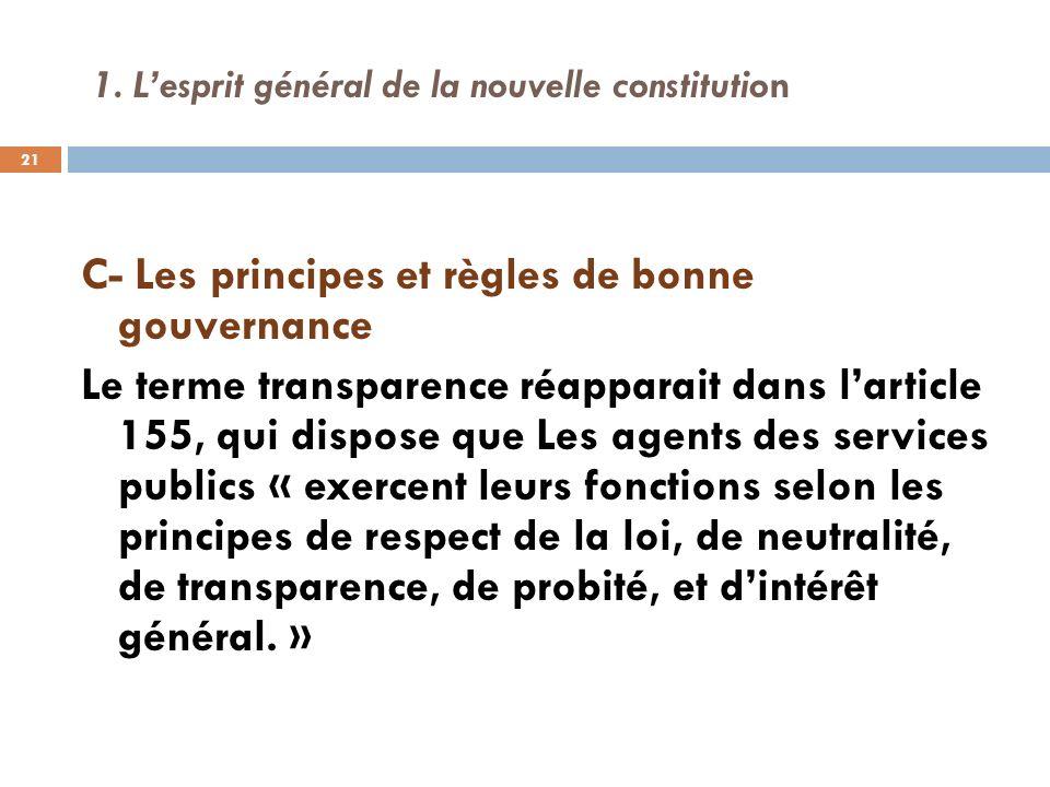 1. Lesprit général de la nouvelle constitution C- Les principes et règles de bonne gouvernance Le terme transparence réapparait dans larticle 155, qui