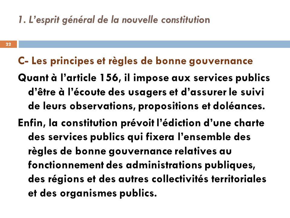 1. Lesprit général de la nouvelle constitution C- Les principes et règles de bonne gouvernance Quant à larticle 156, il impose aux services publics dê