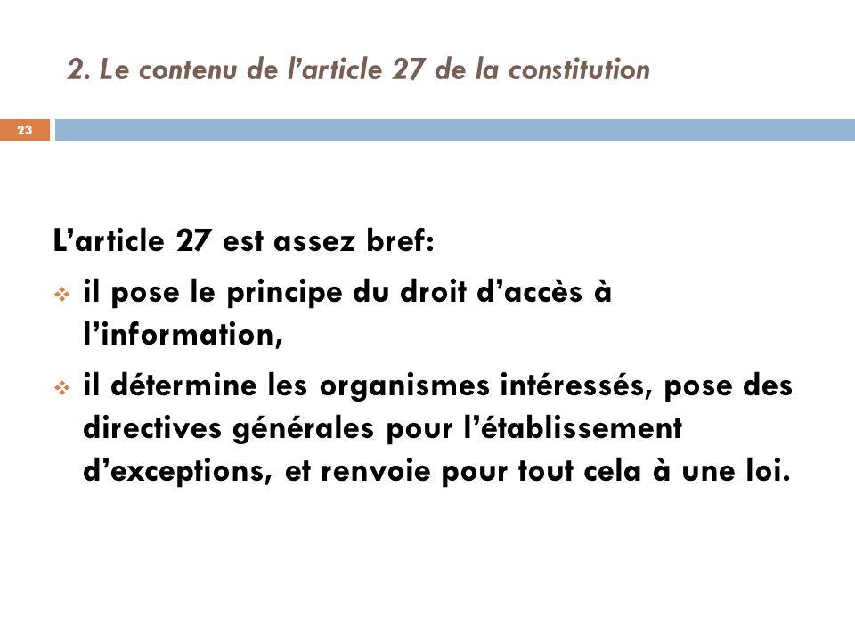 2. Le contenu de larticle 27 de la constitution Larticle 27 est assez bref: il pose le principe du droit daccès à linformation, il détermine les organ