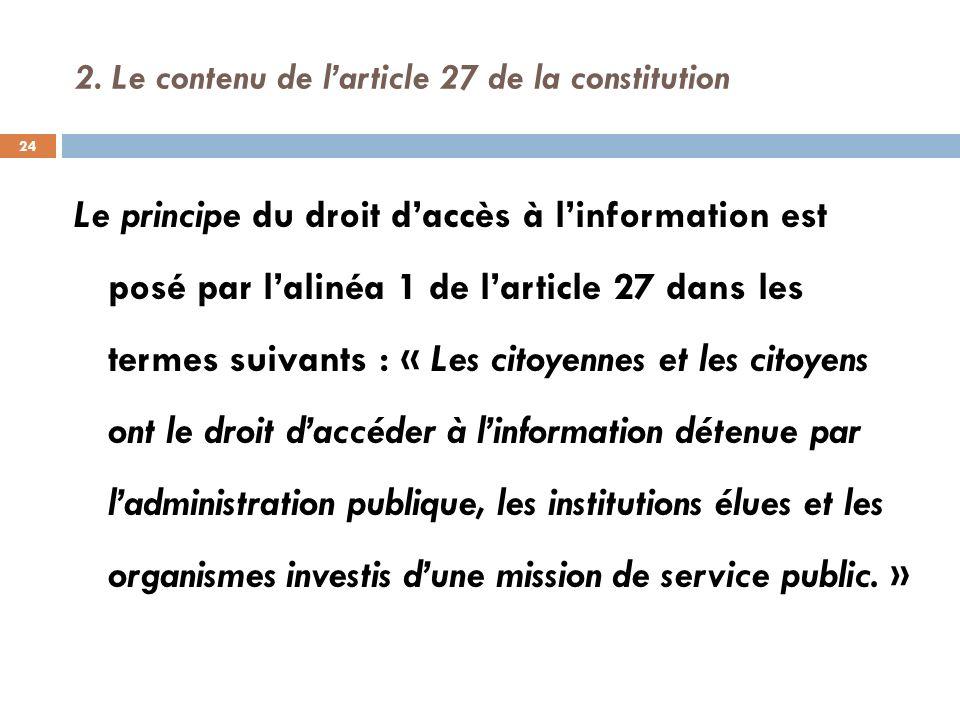 2. Le contenu de larticle 27 de la constitution Le principe du droit daccès à linformation est posé par lalinéa 1 de larticle 27 dans les termes suiva
